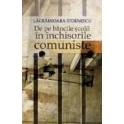 De pe bancile scolii in inchisorile comuniste - Lacramioara Stoenescu