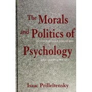 The Morals and Politics of Psychology by Isaac Prilleltensky