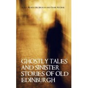 Ghostly Tales and Sinister Stories of Old Edinburgh by Alan J. Wilson