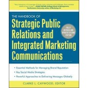 The Handbook of Strategic Public Relations and Integrated Marketing Communications by Clarke L. Caywood