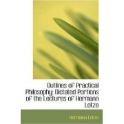 Outlines of Practical Philosophy by Hermann Lotze