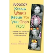 Nobody Knows What's Better for You Than You by Kendra Tillman-Soens