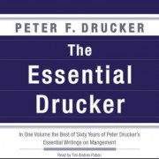 The Essential Drucker: The Best of Sixty Years of Peter Drucker S Essential Writings on Management