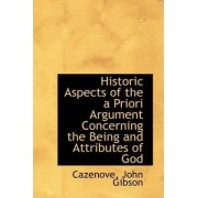 Historic Aspects of the a Priori Argument Concerning the Being and Attributes of God by Cazenove John Gibson