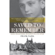Saved to Remember: Raoul Wallenberg, Budapest 1944 and After