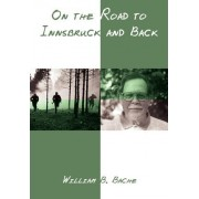 On the Road to Innsbruck and Back by William B. Bache