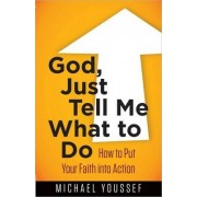 God, Just Tell Me What to Do by Michael Youssef