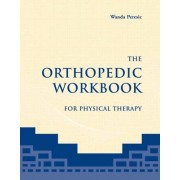 The Orthopedic Workbook for Physical Therapy by Wanda Perisic