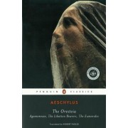 The Oresteia: Agamemnon, The Libation Bearers, The Eumenides by Aeschylus