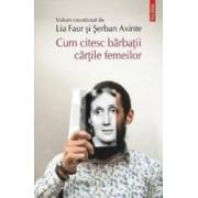 Cum citesc barbatii cartile femeilor - Lia Faur Serban Axinte