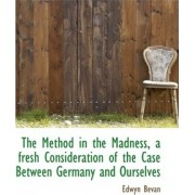 The Method in the Madness, a Fresh Consideration of the Case Between Germany and Ourselves by Bevan