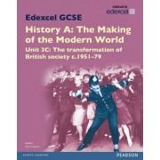 Edexcel GCSE History A the Making of the Modern World: Unit 3C the Transformation of British Society c.1951-79 SB 2013 by Stuart Clayton