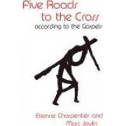 Five Roads to the Cross according to the Gospels by Etienne Charpentier