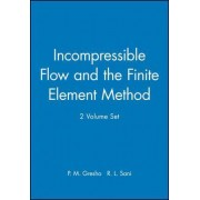 Incompressible Flow and the Finite Element Method by P. M. Gresho