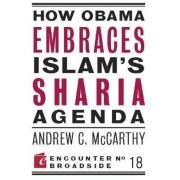 How Obama Embraces Islam's Sharia Agenda by Andrew C. McCarthy