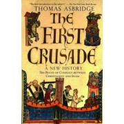 The First Crusade - A New History by Thomas Asbridge