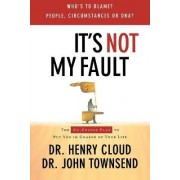 It's Not My Fault by Dr. Henry Cloud