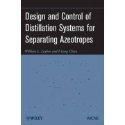 Design and Control of Distillation Systems for Separating Azeotropes by William L. Luyben
