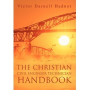 The Christian Civil Engineer Technician Handbook by Victor Darnell Hadnot