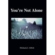You're Not Alone by Michaela J Abbott