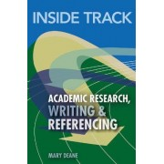 Inside Track to Academic Research, Writing & Referencing by Mary Deane