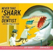 Never Take a Shark To the Dentist and Other Things Not To Do by Judi Barrett