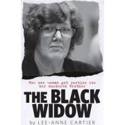 The Black Widow: How One Woman Got Justice for Her Murdered Brother by Lee-Anne Cartier