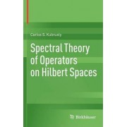 Spectral Theory of Operators on Hilbert Spaces by Carlos S. Kubrusly