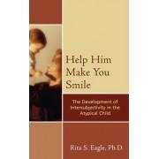 Help Him Make You Smile by Rita S. Eagle