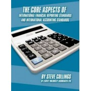 The Core Aspects of International Financial Reporting Standards and International Accounting Standards by Steven Collings