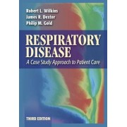 Respiratory Disease: a Case Study Approach to Patient Care, 3rd Edition by Robert L. Wilkins