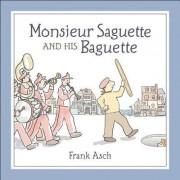 Monsieur Saguette and His Baguette by Frank Asch