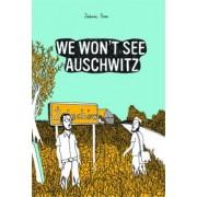 We Won't See Auschwitz by J