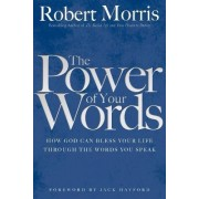 The Power of Your Words by Robert Morris