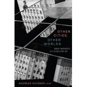 Other Cities, Other Worlds by Andreas Huyssen