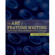 The Art of Feature Writing by Earl R. Hutchison
