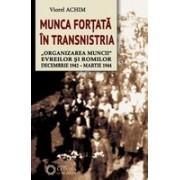 """Munca forţată în Transnistria. """"Organizarea muncii"""" evreilor şi romilor. Decembrie 1942 – martie 1944."""