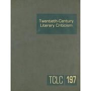 Twentieth-Century Literary Criticism, Volume 197 by Thomas J Schoenberg