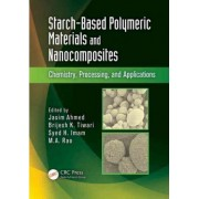 Starch-Based Polymeric Materials and Nanocomposites by Jasim Ahmed
