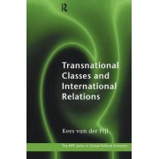 Transnational Classes and International Relations by Kees Van Der Pijl