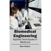 Biomedical Engineering - Applied Techniques in Medicine by Professor Mark Walters