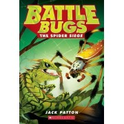 The Spider Siege (Battle Bugs #2) by Jack Patton