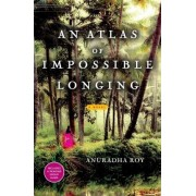 An Atlas of Impossible Longing by Anuradha Roy