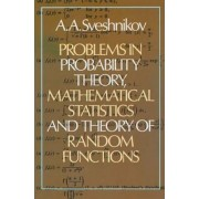 Problems in Probability Theory, Mathematical Statistics and the Theory of Random Functions by A. A. Sveshnik