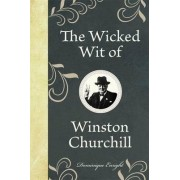 The Wicked Wit of Winston Churchill by Dominique Enright