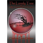 The Lonely Tree And Other Twisted Tales of Torment by Charlotte Emma Gledson