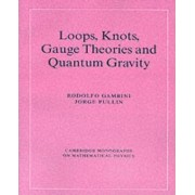 Loops, Knots, Gauge Theories and Quantum Gravity by Rodolfo Gambini