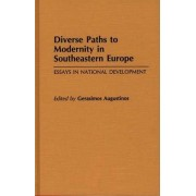 Diverse Paths to Modernity in Southeastern Europe by Gerasimos Augustinos