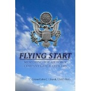 Flying Start: Mentoring for Air Force Company Grade Officers by Colonel John C. Liburdi