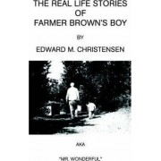 The Real Life Stories of Farmer Brown's Boy by Edward M Christensen